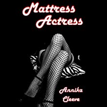 Mattress Actress (       UNABRIDGED) by Annika Cleeve Narrated by Lisa Moule