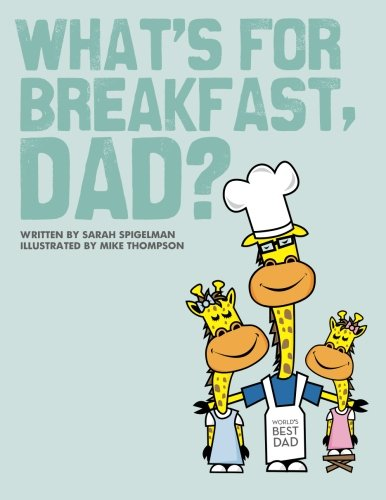 What's for Breakfast, Dad?: A Fun and Funky Breakfast Idea Guide for Dads and Kids