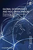 Global Governance and NGO Participation: Shaping the information society in the United Nations (Rethinking Globalizations)