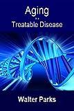 Aging is a Treatable Disease
