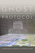 Ghost Protocol: Development And Displacement In Global China From Duke University Press Books