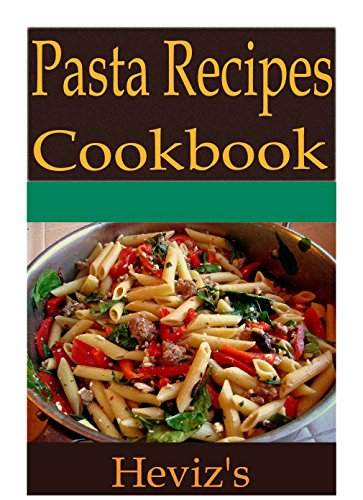 Pasta Recipes 101: Delicious, Low budget, Mouth Watering Pasta Recipes Cookbook by Heviz's
