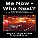 Me Now - Who Next?: The Inspiring Story of a Traumatic Brain Injury Recovery Audiobook by Angela Leigh Tucker, Bill Ramsey Narrated by Scott R. Pollak
