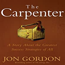 The Carpenter: A Story about the Greatest Success Strategies of All (       UNABRIDGED) by Jon Gordon Narrated by Jon Gordon