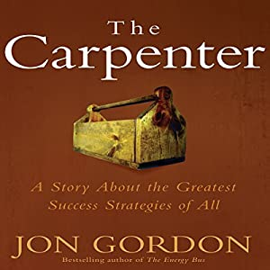 The Carpenter: A Story about the Greatest Success Strategies of All | [Jon Gordon]