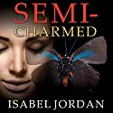 Semi-Charmed (       UNABRIDGED) by Isabel Jordan Narrated by Romy Nordlinger