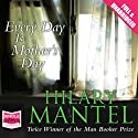 Every Day Is Mother's Day (       UNABRIDGED) by Hilary Mantel Narrated by Sandra Duncan