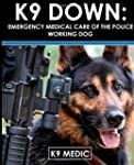 K9 Down: Emergency Medical Care Of Th...