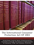img - for The International Consumer Protection Act Of 2003 book / textbook / text book