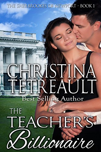 Book: The Teacher's Billionaire (The Sherbrookes of Newport Book 1) by Christina Tetreault