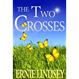 The Two Crosses: A Novel ~ Ernie Lindsey