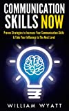 Communication Skills NOW - Proven Strategies to Increase Your Communication Skills & Take Your Influence to the Next Level (Communication Skills, Social ... Skills, Leadership, Emotional Intelligence)