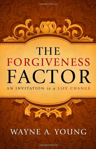 The Forgiveness Factor: An Invitation to a Life Change
