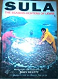Sula: Seabird Hunters of Lewis (0718136349) by Beatty, John