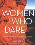 Women Who Dare: North Americas Most Inspiring Women Climbers