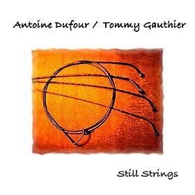 Antoine Dufour/Tommy Gauthier - Still Strings (2009)