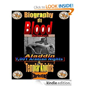 Biography of a Blood Drinker: Aladdin 1,001 Arabian Nights & The Templar Knights (FREE LOVE CHRONICLES with NUDE...
