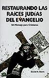 Restaurando Las Raices Judias Del Evangelio: Un Mensaje para Cristianos Spanish Edition by David H. Stern published by Jewish New Testament Pubns (1998)