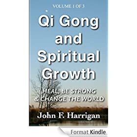 Qi Gong and Spiritual Growth: Heal, Be Strong and Change the World!: Heal, Be Strong and Change the World! (English Edition)