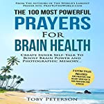 The 100 Most Powerful Prayers for Brain Health: Create Inner Self-Talk to Boost Brain Power and Photographic Memory | Toby Peterson