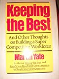Keeping the Best: And Other Thoughts on Building a Super Competitive Workforce (1558508635) by Yate, Martin John