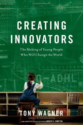 Creating Innovators: The Making of Young People Who Will Change the World by Wagner, Tony (2012) (Wagner Creating Innovators compare prices)