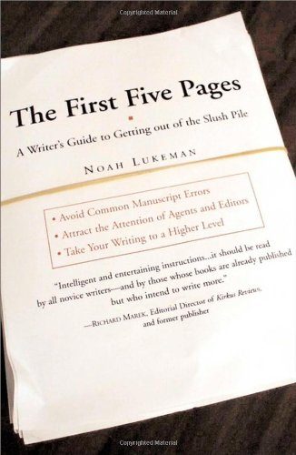 The First Five Pages: A Writer's Guide To Staying Out of...