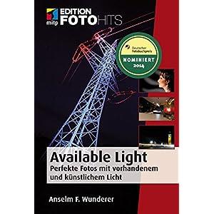 Available Light: Perfekte Fotos mit vorhandenem und künstlichem Licht (Edit