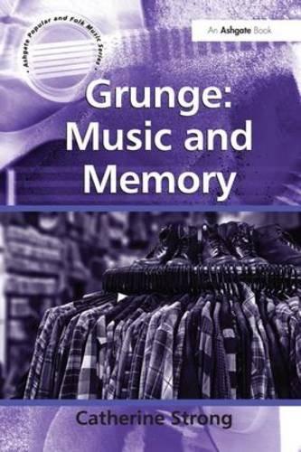 Grunge: Music and Memory (Ashgate Popular and Folk Music)