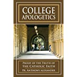 College Apologetics: Proof of the Truth of the Catholic Faithby Anthony F. Alexander