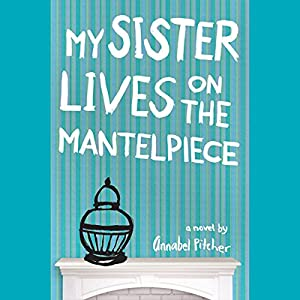 My Sister Lives on the Mantelpiece Audiobook