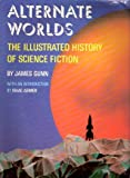 Alternate Worlds: The Illustrated History of Science Fiction (0891040498) by James Gunn