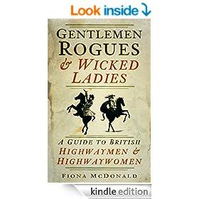 Gentlemen Rogues and Wicked Ladies: A Guide to British Highwaymen and Highwaywomen
