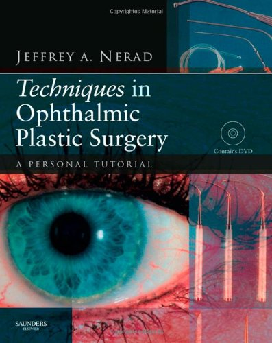 Techniques in Ophthalmic Plastic Surgery with DVD: A Personal Tutorial, 1e, by Jeffrey A. Nerad MD