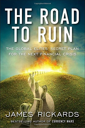 The Road to Ruin: The Global Elites' Secret Plan for the Next Financial Crisis cover