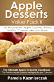Apple Desserts Value Pack II - 150 Recipes For Apple Cookies, Bread, Muffins, Cheesecake and More (The Ultimate Apple Desserts Cookbook - The Delicious Apple Desserts and Apple Recipes Collection 11)