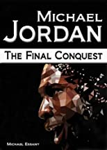 Michael Jordan: The Final Conquest