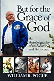 But for the Grace of God: An Autobiography of an Aviator and Astronaut