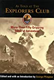As Told at the Explorer's Club: More Than Fifty Gripping Tales of Adventure (Explorers Club Classic)