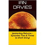 Yesterday Returns -Episodes Two & Three  (a short story)by Ian Davies