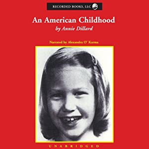 annie dillard an american childhood An american childhood (originally published in 1987, when dillard was 42) is  about the coming-into-being of consciousness if a memoir is a.
