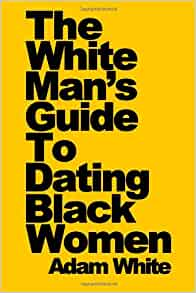 White woman's guide to dating a black man