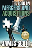 The Book on Mergers and Acquisitions (New Renaissance Series on Corporate Strategies) (0989146715) by Scott, James