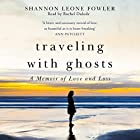 Traveling with Ghosts: A Memoir of Love and Loss Hörbuch von Shannon Leone Fowler Gesprochen von: Rachel Dulude
