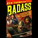 Badass (       UNABRIDGED) by Ben Thompson Narrated by L. J. Ganser