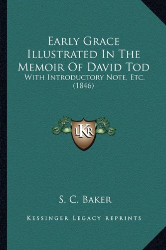 Early Grace Illustrated in the Memoir of David Tod: With Introductory Note, Etc. (1846)