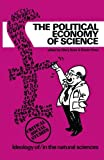 img - for The Political Economy of Science: Ideology of/in the Natural Sciences (Critical social studies) book / textbook / text book