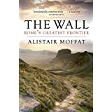 The Wall: Rome's Greatest Frontierby Alistair Moffat