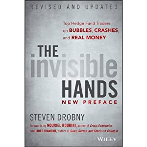 The Invisible Hands: Top Hedge Fund Traders on Bubbles, Crashes, and Real Money, Revised and Updated | [Steven Drobny, Nouriel Roubini, Jared Diamond]