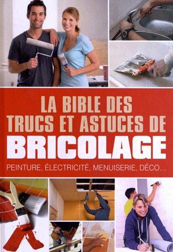 La bible des trucs et astuces de bricolage peinture - Truc et bricolage ...